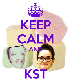 Poster: KEEP CALM AND  KST
