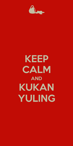 Poster: KEEP CALM AND KUKAN YULING