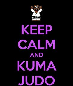 Poster: KEEP CALM AND KUMA JUDO
