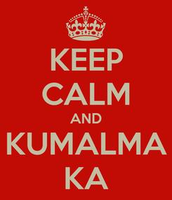 Poster: KEEP CALM AND KUMALMA KA