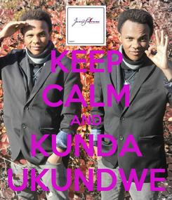 Poster: KEEP CALM AND KUNDA UKUNDWE