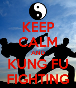 Poster: KEEP CALM AND KUNG FU FIGHTING