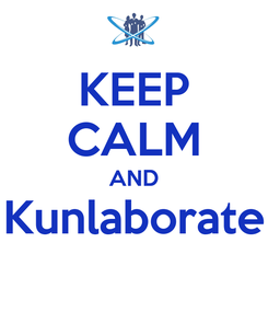 Poster: KEEP CALM AND Kunlaborate