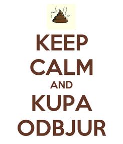 Poster: KEEP CALM AND KUPA ODBJUR