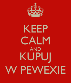 Poster: KEEP CALM AND KUPUJ W PEWEXIE
