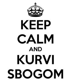 Poster: KEEP CALM AND KURVI SBOGOM