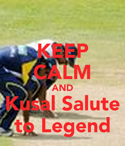Poster: KEEP CALM AND Kusal Salute to Legend