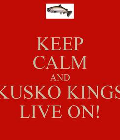 Poster: KEEP CALM AND KUSKO KINGS LIVE ON!