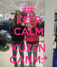 Poster: KEEP CALM AND KUZEN CANM:*