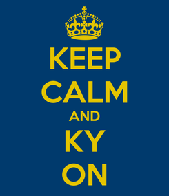 Poster: KEEP CALM AND KY ON