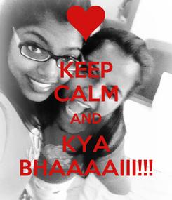 Poster: KEEP CALM AND KYA BHAAAAIII!!!