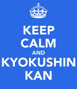 Poster: KEEP CALM AND KYOKUSHIN KAN