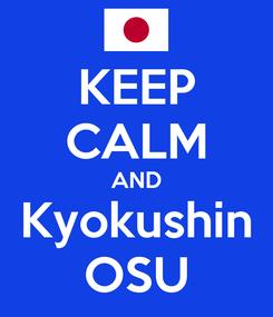 Poster: KEEP CALM AND Kyokushin OSU
