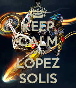 Poster: KEEP CALM AND LÓPEZ SOLIS