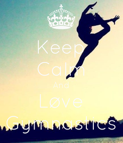 Poster: Keep Calm And Løve Gymnastics