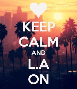 Poster: KEEP CALM AND L.A ON