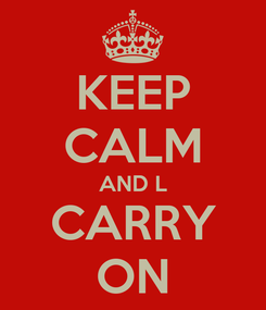 Poster: KEEP CALM AND L CARRY ON