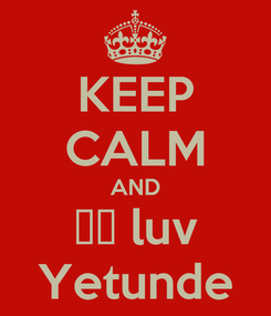 Poster: KEEP CALM AND ℓ̊ luv Yetunde