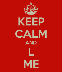 Poster: KEEP CALM AND L ME