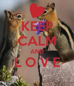 Poster: KEEP CALM AND L O V E