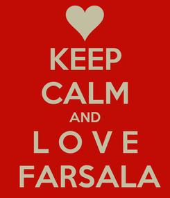 Poster: KEEP CALM AND L O V E  FARSALA