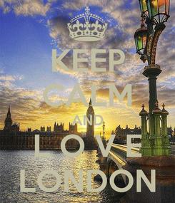 Poster: KEEP CALM AND L O V E LONDON