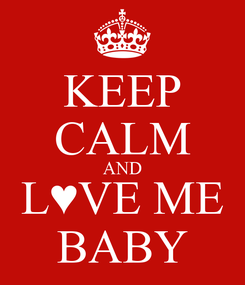 Poster: KEEP CALM AND L♥VE ME BABY