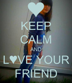Poster: KEEP CALM AND L♥VE YOUR FRIEND