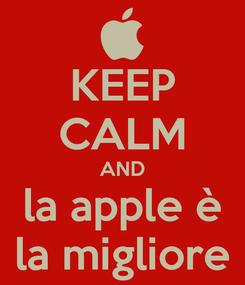 Poster: KEEP CALM AND la apple è la migliore