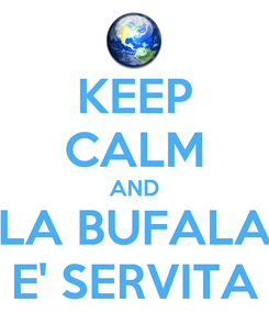 Poster: KEEP CALM AND LA BUFALA E' SERVITA