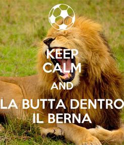 Poster: KEEP CALM AND LA BUTTA DENTRO IL BERNA
