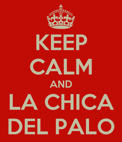 Poster: KEEP CALM AND LA CHICA DEL PALO