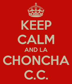 Poster: KEEP CALM AND LA CHONCHA C.C.