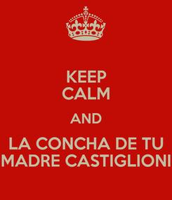 Poster: KEEP CALM AND LA CONCHA DE TU MADRE CASTIGLIONI