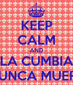 Poster: KEEP CALM AND LA CUMBIA NUNCA MUERE