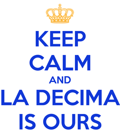 Poster: KEEP CALM AND LA DECIMA IS OURS