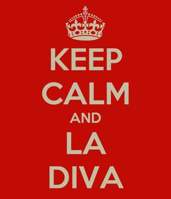 Poster: KEEP CALM AND LA DIVA