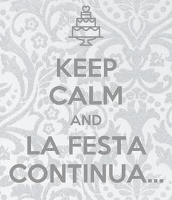 Poster: KEEP CALM AND LA FESTA CONTINUA...