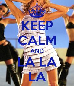 Poster: KEEP CALM AND LA LA LA