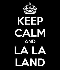Poster: KEEP CALM AND LA LA LAND