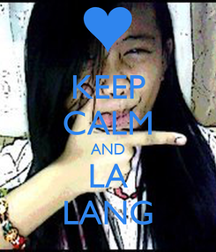 Poster: KEEP CALM AND LA LANG