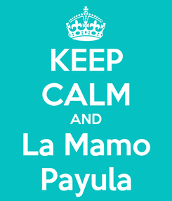 Poster: KEEP CALM AND La Mamo Payula
