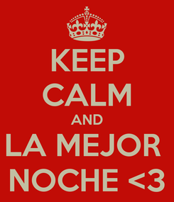 Poster: KEEP CALM AND LA MEJOR  NOCHE <3
