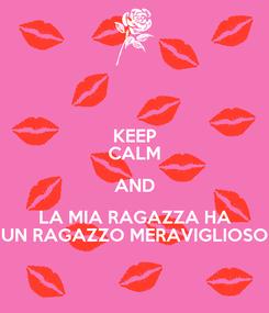 Poster: KEEP CALM AND LA MIA RAGAZZA HA UN RAGAZZO MERAVIGLIOSO