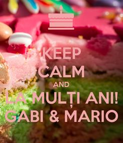 Poster: KEEP CALM AND LA MULȚI ANI! GABI & MARIO