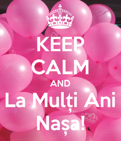 Poster: KEEP CALM AND La Mulți Ani Nașa!