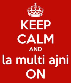 Poster: KEEP CALM AND la multi ajni ON