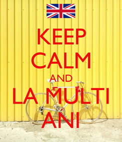 Poster: KEEP CALM AND LA MULTI ANI
