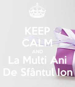Poster: KEEP CALM AND La Multi Ani De Sfântul Ion