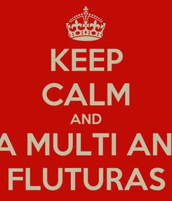 Poster: KEEP CALM AND LA MULTI ANI!  FLUTURAS